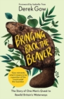 Image for Bringing Back the Beaver : The Story of One Man's Quest to Rewild Britain's Waterways