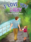 Image for I Love you Daddy : A dad and daughter relationship