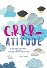 Image for Grrr-atitude : A Guided Journal for the Reluctantly Positive