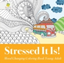 Image for Stressed It Is! Mood Changing Coloring Book Young Adult