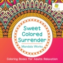 Image for Sweet Colored Surrender Mandala Works Coloring Books for Adults Relaxation