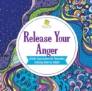 Image for Release Your Anger Artistic Expressions for Relaxation Coloring Book for Adults