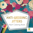 Image for Anti-Wedding Jitters Adult Coloring Book
