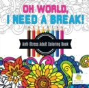 Image for Oh World, I Need a Break! Anti-Stress Adult Coloring Book