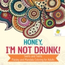 Image for Honey, I'm Not Drunk! Swirls and Twirls Paisley and Mandala Coloring for Adults