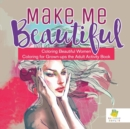 Image for Make Me Beautiful Coloring Beautiful Women Coloring for Grown-ups the Adult Activity Book