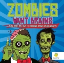 Image for Zombies Want Brains Turn Gory to Lovely Coloring Books Young Adults