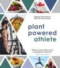 Image for Plant powered athlete  : satisfying vegan meals to fuel your active lifestyle