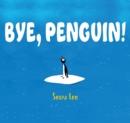 Image for Bye, Penguin!