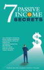 Image for 7 Passive Income Secrets : Why Property Investing, Stock Market Investing, Dropshipping, Affiliate Marketing, Instagram Marketing, SEO, Bitcoin Will NOT Work for You Without These 7 Secrets