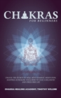 Image for Chakras for Beginners : Unlock the Secrets to Heal with Chakras, Meditation, Mantras, Kundalini, Yoga, Reiki to Lead a Balanced and Stress Free Life