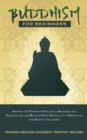 Image for Buddhism for Beginners : Awaken the Power of Now, Live a Balanced and Peaceful Life and Become More Mindful with Meditation and Buddha Teachings