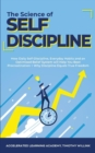 Image for The Science of Self Discipline : How Daily Self-Discipline, Everyday Habits and an Optimised Belief System will Help You Beat Procrastination + Why Discipline Equals True Freedom