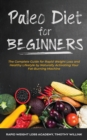 Image for Paleo Diet for Beginners : The Complete Guide for Rapid Weight Loss and Healthy Lifestyle by Naturally Activating Your Fat-Burning Machine
