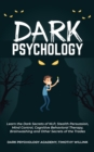 Image for Dark Psychology : Learn the Dark Secrets of NLP, Stealth Persuasion, Mind Control, Cognitive Behavioral Therapy, Brainwashing and Other Secrets of the Trades