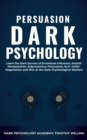 Image for Persuasion Dark Psychology : Learn the Dark Secrets of Emotional Influence, Stealth Manipulation, Subconscious Persuasion, NLP, Unfair Negotiation and Win at the Dark Psychological Warfare
