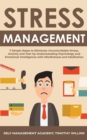 Image for Stress Management : 7 Simple Steps to Eliminate Uncontrollable Stress, Anxiety and Fear by Understanding Psychology and Emotional Intelligence with Mindfulness and Meditation