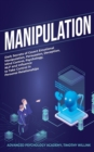Image for Manipulation : Dark Secrets of Covert Emotional Manipulation, Persuasion, Deception, Mind Control, Psychology, NLP and Influence to Take Control in Personal Relationships