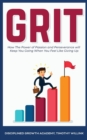 Image for Grit : How The Power of Passion and Perseverance will Keep You Going When You Feel Like Giving Up