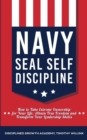 Image for Navy Seal Self Discipline : How to Take Extreme Ownership for Your Life, Attain True Freedom and Transform Your Leadership Skills