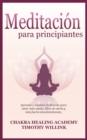 Image for Meditacion Para Principiantes : Aprende a Meditar Facilmente Para Estar Mas Atento, Libre de Estres Y Mas Fuerte Emocionalmente.