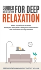 Image for Guided Meditation for Deep Relaxation : Relieve Yourself From the Stress, Anxiety and Worry While Calming Your Overactive Mind With Inner Peace and Deep Relaxation