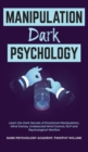Image for Manipulation Dark Psychology : Learn the Dark Secrets of Emotional Manipulation, Mind Games, Undetected Mind Control, NLP and Psychological Warfare