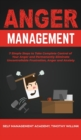 Image for Anger Management : 7 Simple Steps to Take Complete Control of Your Anger and Permanently Eliminate Uncontrollable Frustration, Anger and Anxiety
