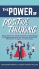 Image for The Power of Positive Thinking : Attract Abundance, Wealth, Happiness, Positive Energy and Eliminate Negativity with the Power of Your Mind, Affirmations, Thoughts and Self Discipline
