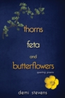 Image for thorns, feta and butterflowers : questing poems