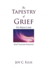 Image for The Tapestry Of Grief : It's About Love Grief Touches Everyone