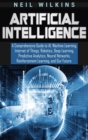 Image for Artificial Intelligence : A Comprehensive Guide to AI, Machine Learning, Internet of Things, Robotics, Deep Learning, Predictive Analytics, Neural Networks, Reinforcement Learning, and Our Future