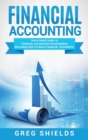 Image for Financial Accounting : The Ultimate Guide to Financial Accounting for Beginners Including How to Create and Analyze Financial Statements