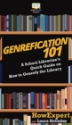Image for Genrefication 101 : A School Librarian's Quick Guide on How to Genrefy the Library