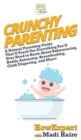 Image for Crunchy Parenting : A Natural Parenting Guide That'll Teach You Everything You'll Ever Need to Know About Babywearing, Bodily Autonomy, Breastfeeding, Cloth Diapering, and More!