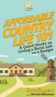 Image for Affordable Country Life 101 : A Quick Guide on Living a Rural Life on a Budget