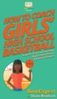 Image for How To Coach Girls' High School Basketball : A Quick Guide on Coaching High School Female Basketball Players