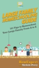 Image for Large Family Homeschooling Guide : 101 Tips to Homeschool Your Large Family From A to Z