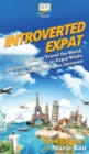 Image for Introverted Expat : How to Travel the World and Live Abroad as an Expat While Embracing Being an Introvert