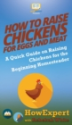 Image for How to Raise Chickens for Eggs and Meat : A Quick Guide on Raising Chickens for the Beginning Homesteader