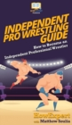 Image for Independent Pro Wrestling Guide : How To Become an Independent Professional Wrestler
