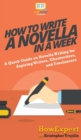Image for How to Write a Novella in a Week : A Quick Guide on Novella Writing for Aspiring Writers, Ghostwriters, and Freelancers