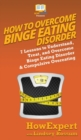 Image for How To Overcome Binge Eating Disorder : 7 Lessons to Understand, Treat, and Overcome Binge Eating Disorder & Compulsive Overeating