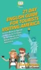 Image for 21 Day English Guide for Tourists Visiting America : Learn How to Speak English in 21 Days With 1 Hour a Day While You Visit America