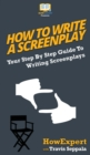 Image for How To Write a Screenplay : Your Step By Step Guide To Writing Screenplays