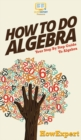 Image for How To Do Algebra : Your Step By Step Guide To Algebra