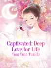 Image for Captivated: Deep Love for Life