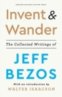 Image for Invent and Wander : The Collected Writings of Jeff Bezos, With an Introduction by Walter Isaacson