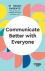 Image for Communicate Better with Everyone (HBR Working Parents Series)