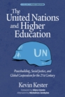 Image for The United Nations and Higher Education: Peacebuilding, Social Justice and Global Cooperation for the 21st Century